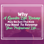 Why A Quarter Life Crisis May Be Just The Kick You Need To Revamp Your Professional Life…