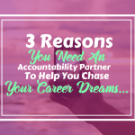 Why You Need An Accountability Partner To Support You As You Chase Your Career Dreams…